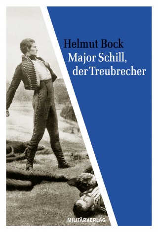 Major Schill, der Treubrecher