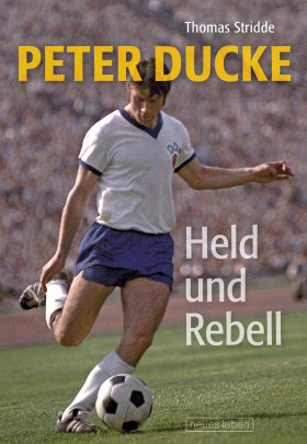 Peter Ducke – Held und Rebell