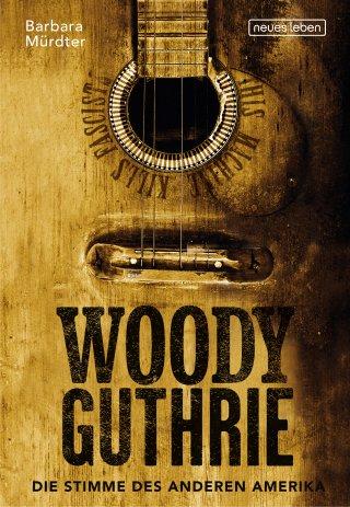 Woody Guthrie - Die Stimme des anderen Amerika