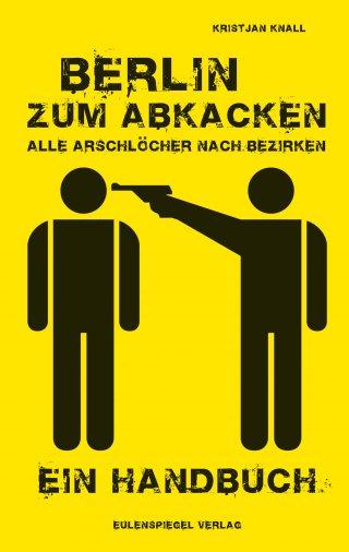 Berlin zum Abkacken –Alle Arschlöcher nach Bezirken