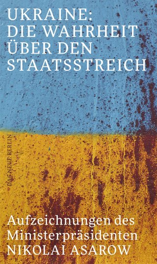 Ukraine: Die Wahrheit über den Staatsstreich