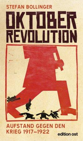 Oktoberrevolution. Aufstand gegen den Krieg 1917–1922
