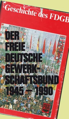 Der Freie Deutsche Gewerkschaftsbund 1945-1990