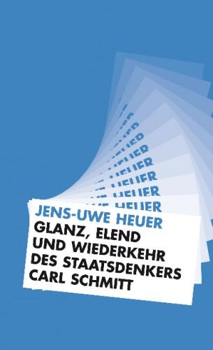 Glanz, Elend und Wiederkehr des Staatsdenkers Carl Schmitt
