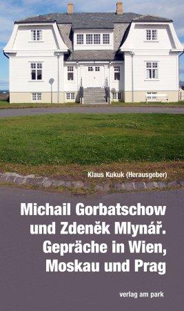 Michail Gorbatschow und Zdeněk Mlynář. Gespräche in Wien, Moskau und Prag